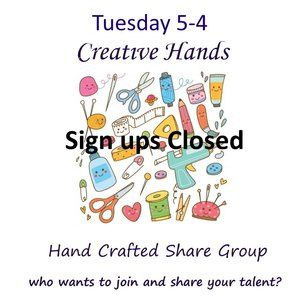 Tuesday 5-4 Sign Up Creative Hands Share Group